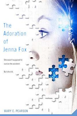 The Adoration of Jenna Fox By Pearson, Mary E.