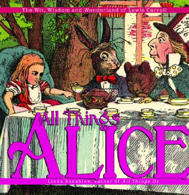 All Things Alice By Carroll, Lewis/ Sunshine, Linda/ Burstein, Mark (FRW)/ Shaner, Timothy (CON)